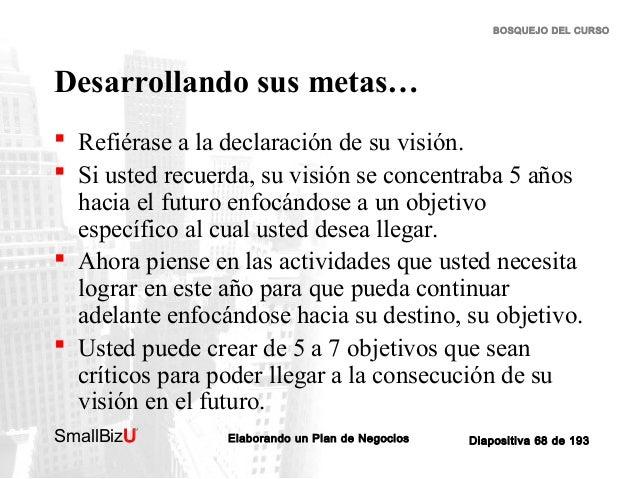 BOSQUEJO DEL CURSO  Desarrollando sus metas…  Refiérase a la declaración de su visión.  Si usted recuerda, su visión se ...