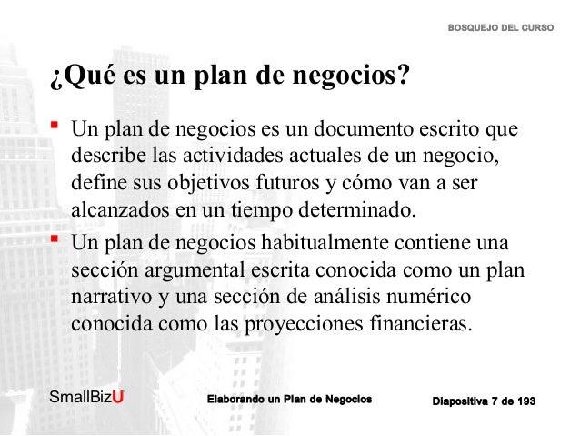 BOSQUEJO DEL CURSO  ¿Qué es un plan de negocios?  Un plan de negocios es un documento escrito que describe las actividade...