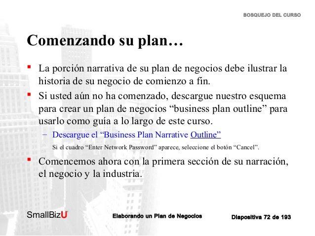 BOSQUEJO DEL CURSO  Comenzando su plan…  La porción narrativa de su plan de negocios debe ilustrar la historia de su nego...