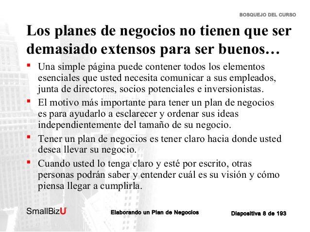 BOSQUEJO DEL CURSO  Los planes de negocios no tienen que ser demasiado extensos para ser buenos…  Una simple página puede...