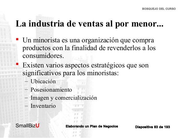 BOSQUEJO DEL CURSO  La industria de ventas al por menor...  Un minorista es una organización que compra productos con la ...