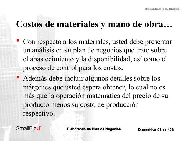 BOSQUEJO DEL CURSO  Costos de materiales y mano de obra…  Con respecto a los materiales, usted debe presentar un análisis...