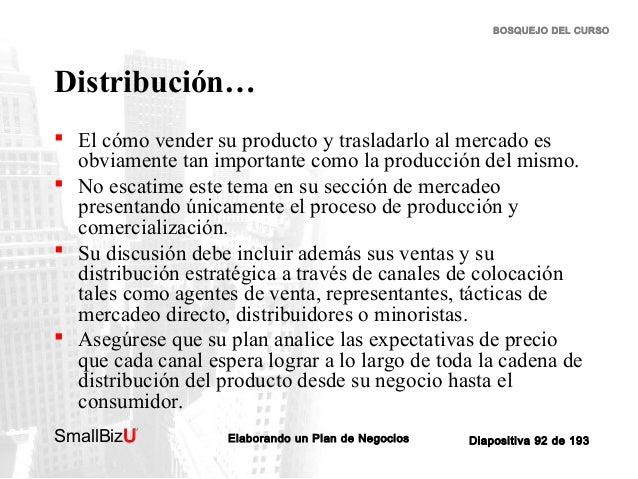 BOSQUEJO DEL CURSO  Distribución…  El cómo vender su producto y trasladarlo al mercado es obviamente tan importante como ...