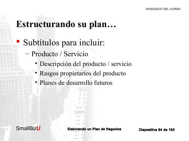 BOSQUEJO DEL CURSO  Estructurando su plan…  Subtítulos para incluir: – Producto / Servicio • Descripción del producto / s...