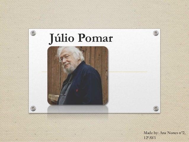 Júlio Pomar Made by: Ana Nunes nº2, 12ºAV1