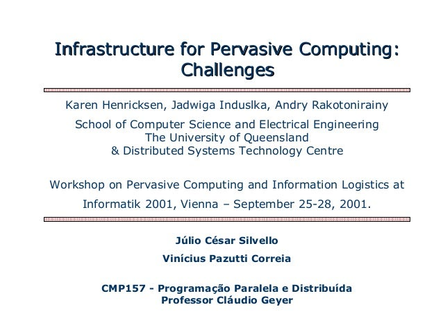 Infrastructure for Pervasive Computing:Infrastructure for Pervasive Computing: ChallengesChallenges Júlio César Silvello V...