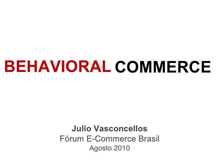 SOCIAL COMMERCE Julio Vasconcellos Fórum E-Commerce Brasil Agosto 2010 BEHAVIORAL