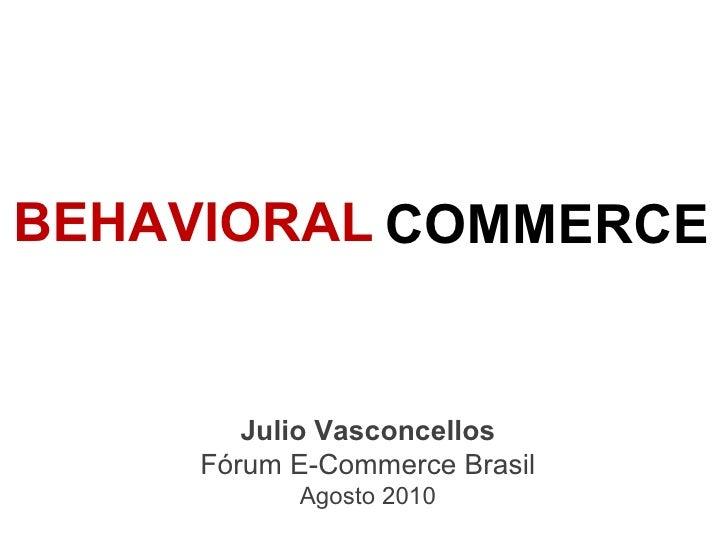 SOCIAL COMMERCE Julio Vasconcellos Fórum E-Commerce Brasil Agosto 2010 BEHAVIORAL