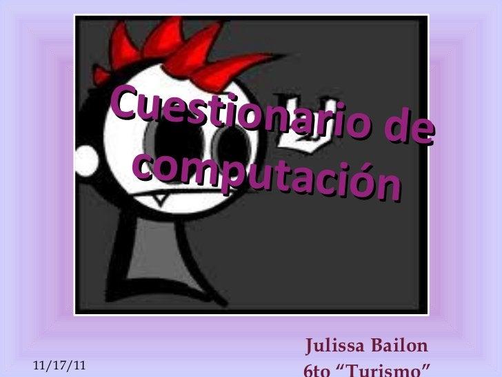 """Cuestionario   de computación Julissa   Bailon 6to """" Turismo """""""