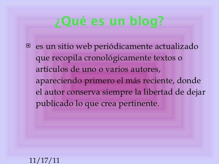 ¿ Qué  es  un  blog? <ul><li>es un sitio web periódicamente actualizado que recopila cronológicamente textos o artículos d...