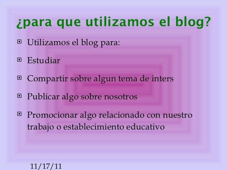 ¿para que utilizamos el blog? <ul><li>Utilizamos el  blog  para: </li></ul><ul><li>Estudiar </li></ul><ul><li>Compartir so...