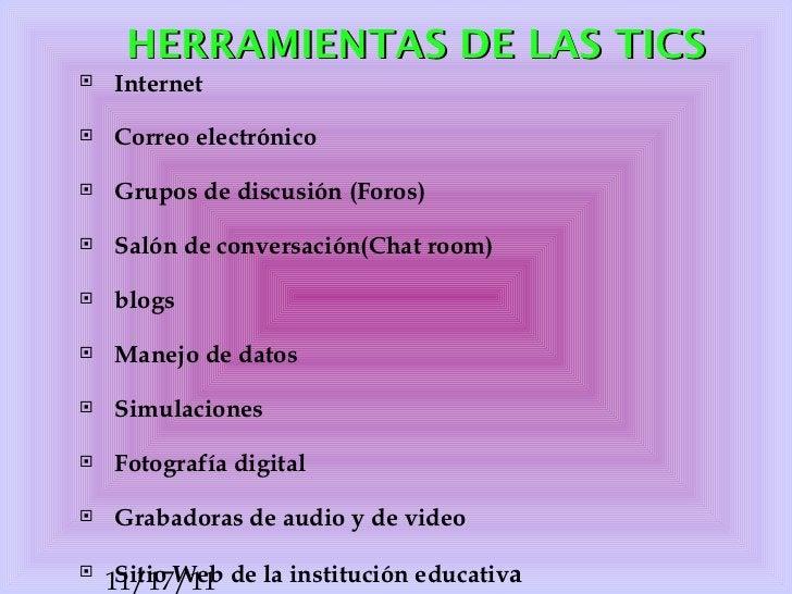 HERRAMIENTAS DE LAS TICS <ul><li>Internet </li></ul><ul><li>Correo electrónico </li></ul><ul><li>Grupos de discusión (Foro...