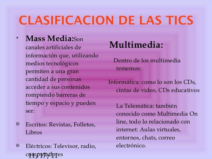 CLASIFICACION DE LAS TICS <ul><li>Mass Media: Son canales artificiales de información que, utilizando medios tecnológicos ...