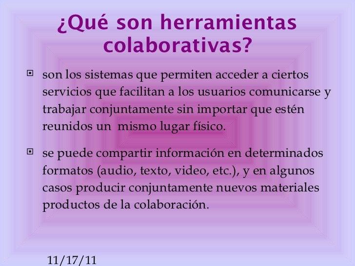 ¿ Qué  son  herramientas   colaborativas ? <ul><li>son los sistemas que permiten acceder a ciertos servicios que facilitan...
