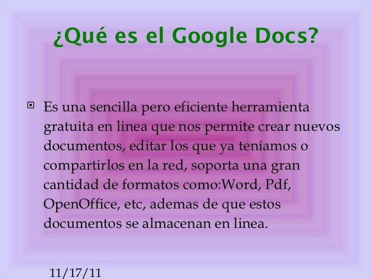 ¿Qué es el Google Docs? <ul><li>Es una sencilla pero eficiente herramienta gratuita en linea que nos permite crear nuevos ...