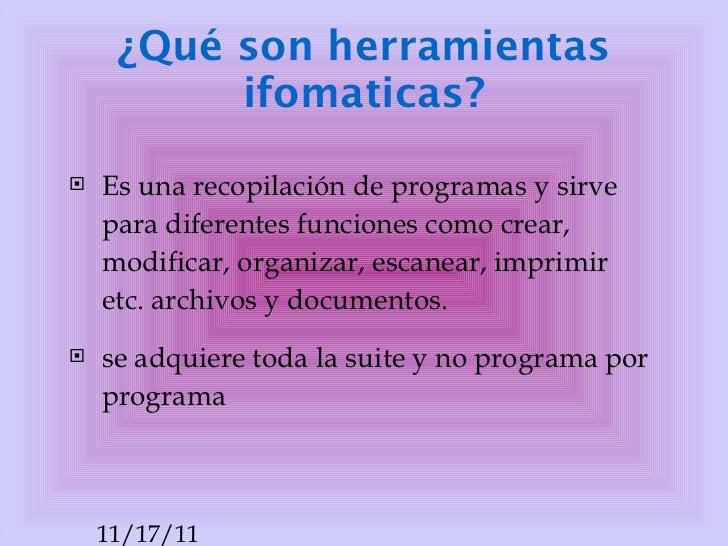 ¿ Qué  son  herramientas  ifomaticas? <ul><li>Es una recopilación de programas y sirve para diferentes funciones como crea...