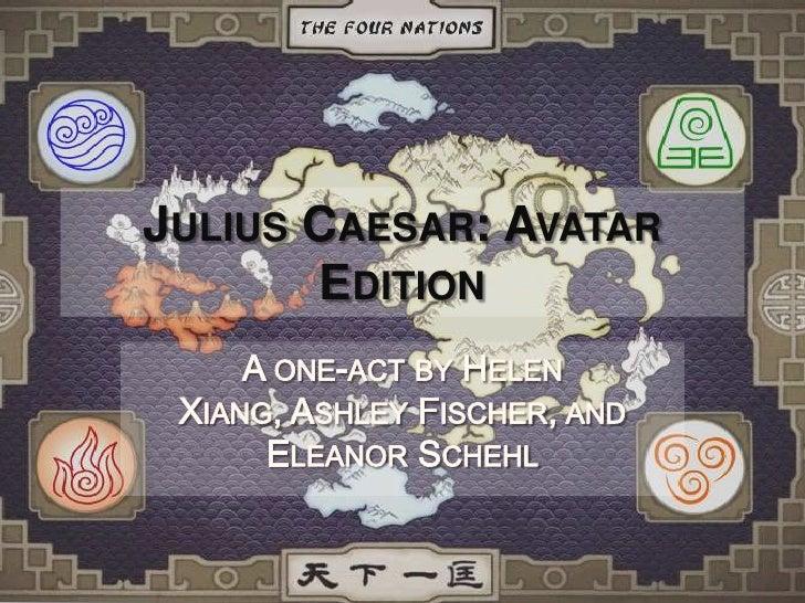 Julius Caesar: Avatar Edition<br />A one-act by Helen Xiang, Ashley Fischer, and Eleanor Schehl<br />