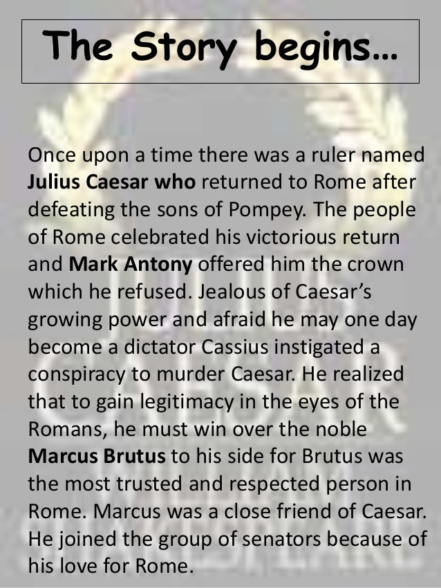the conspiracy of marcus brutus in the murder of julius caesar Caius cassius plots a conspiracy to murder caesar, enlisting the support of the well-respected marcus brutus brutus has misgivings but is persuaded that caesar's death is necessary for the.