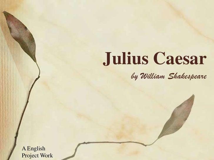Julius Caesar                  by William ShakespeareA EnglishProject Work