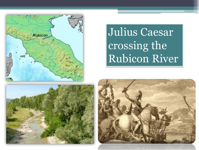 julius caesars army crossing the rubicon river Find and save ideas about rubicon river on pinterest and refers to julius caesar's army's crossing of quoted by suetonius in the twelve caesars, julius.