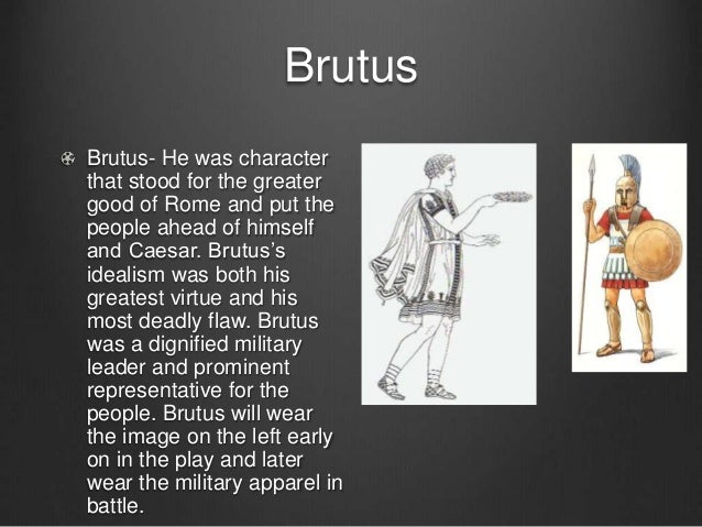 brutus from julius caesars leadership qualities Get an answer for 'describe the good and bad traits of brutus in julius caesar by william shakespeare' and find homework help for other julius caesar questions at enotes.
