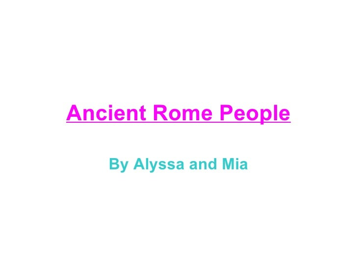 Ancient Rome People   By Alyssa and Mia