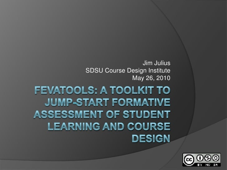 Fevatools: A Toolkit to jump-start formative assessment of student learning and course design<br />Jim Julius<br />SDSU Co...