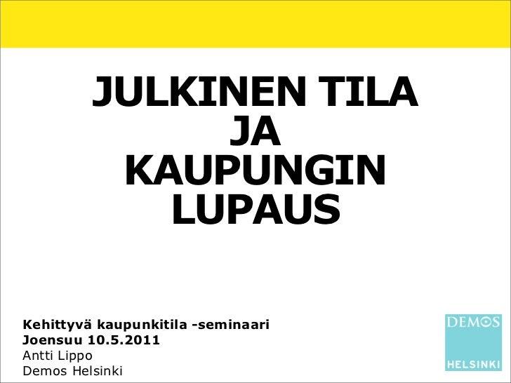 JULKINEN TILA              JA          KAUPUNGIN            LUPAUSKehittyvä kaupunkitila -seminaariJoensuu 10.5.2011Antti ...