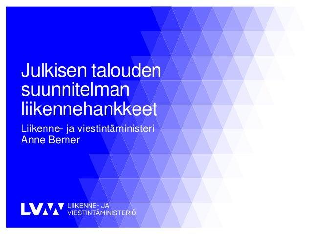 Julkisen talouden suunnitelman liikennehankkeet Liikenne- ja viestintäministeri Anne Berner