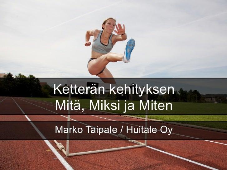 Ketterän kehityksenMitä, Miksi ja MitenMarko Taipale / Huitale Oy