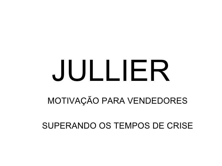 JULLIER MOTIVAÇÃO PARA VENDEDORES SUPERANDO OS TEMPOS DE CRISE