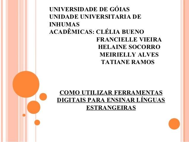 UNIVERSIDADE DE GÓIASUNIDADE UNIVERSITARIA DEINHUMASACADÊMICAS: CLÉLIA BUENO            FRANCIELLE VIEIRA            HELAI...