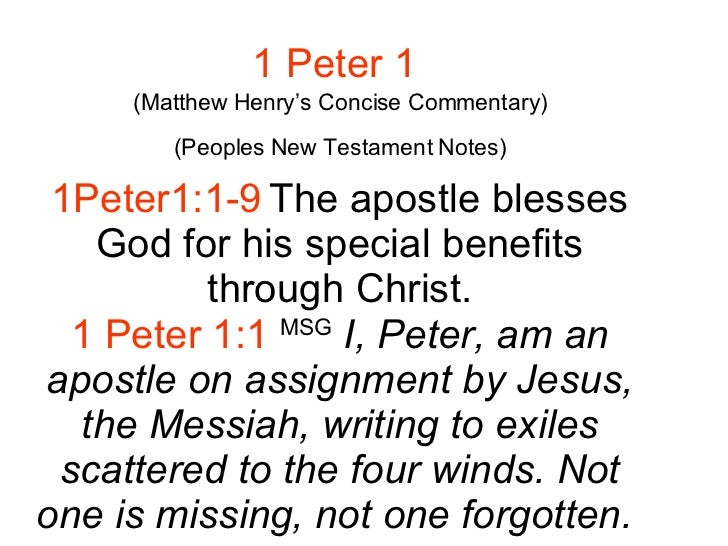 1 Peter 1   (Matthew Henry's Concise Commentary) (Peoples New Testament Notes) 1Peter1:1-9 The apostle blesses God for his...