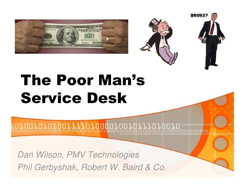 The Poor Man's Service Desk   Dan Wilson, PMV Technologies Phil Gerbyshak, Robert W. Baird & Co.
