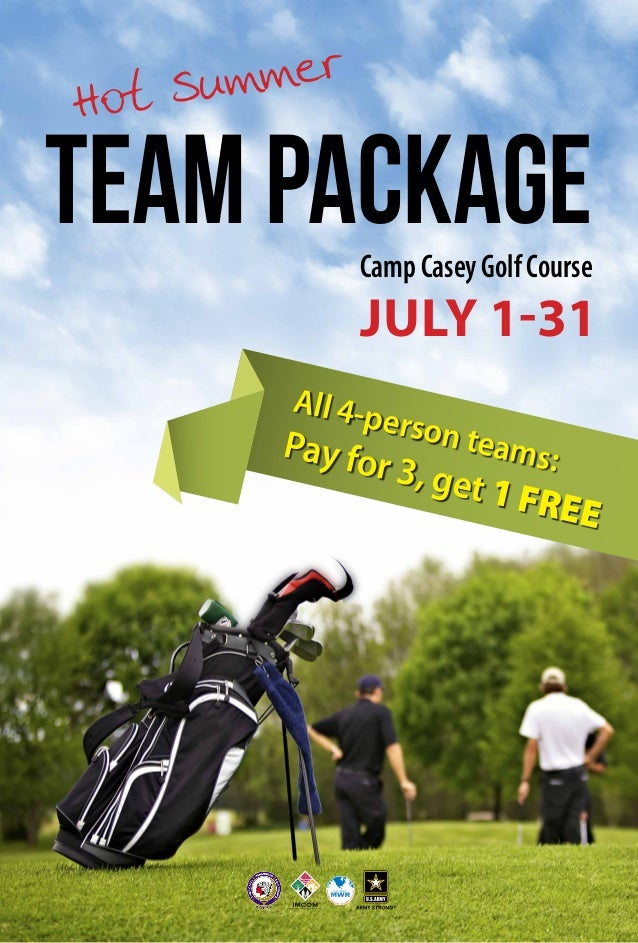 TEAMPACKAGE Hot Summer JULY 1-31 CampCaseyGolfCourse All 4-person teams:Pay for 3, get 1 FREE