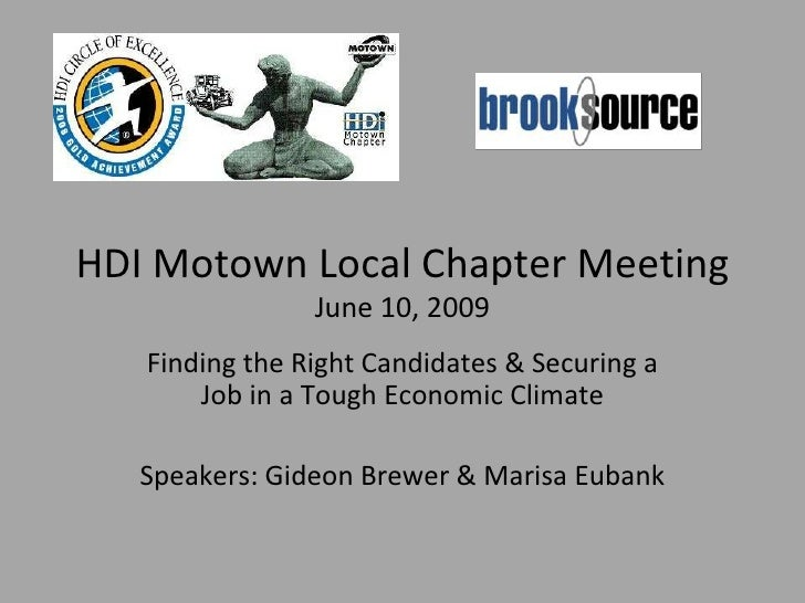 HDI Motown Local Chapter Meeting                 June 10, 2009    Finding the Right Candidates & Securing a        Job in ...