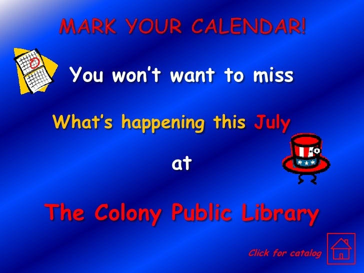 Mark Your Calendar!<br />You won't want to miss<br />What's happening this July<br />at<br />The Colony Public Library<br ...