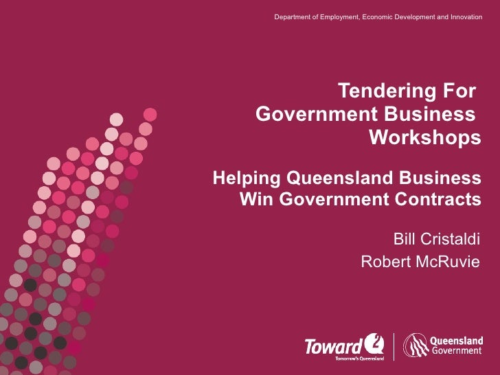 Tendering For  Government Business  Workshops Helping Queensland Business Win Government Contracts Bill Cristaldi Robert M...