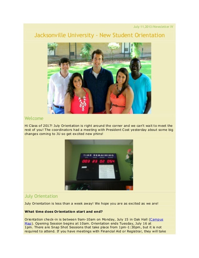 July 11,2013/Newsletter IV Jacksonville University - New Student Orientation Welcome Hi Class of 2017! July Orientation is...