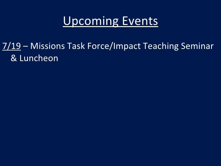 Upcoming Events 7/19 – Missions Task Force/Impact Teaching Seminar   & Luncheon