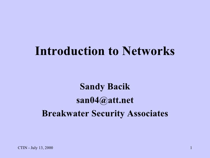 Introduction to Networks Sandy Bacik [email_address] Breakwater Security Associates