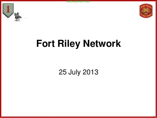 Fort Riley Network 25 July 2013 UNCLASSIFIED//FOUO 1