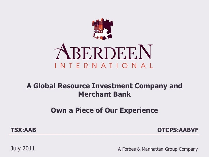 A Global Resource Investment Company and                   Merchant Bank            Own a Piece of Our ExperienceTSX:AAB  ...