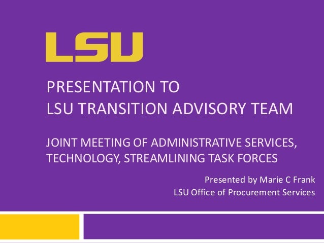 PRESENTATION TO LSU TRANSITION ADVISORY TEAM JOINT MEETING OF ADMINISTRATIVE SERVICES, TECHNOLOGY, STREAMLINING TASK FORCE...