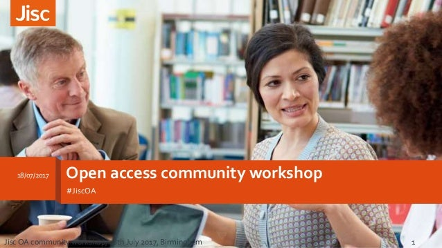 Open access community workshop #JiscOA 18/07/2017 Jisc OA community workshop, 18th July 2017, Birmingham 1