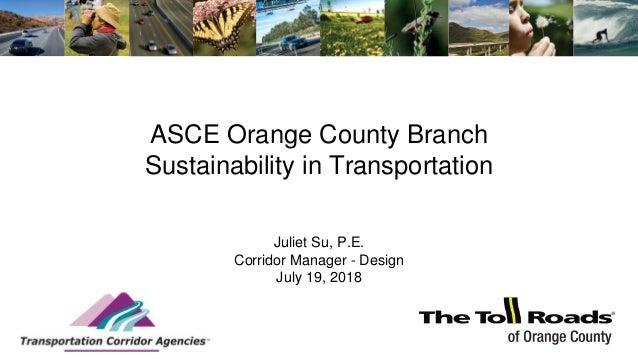 ASCE Orange County Branch Sustainability in Transportation Juliet Su, P.E. Corridor Manager - Design July 19, 2018