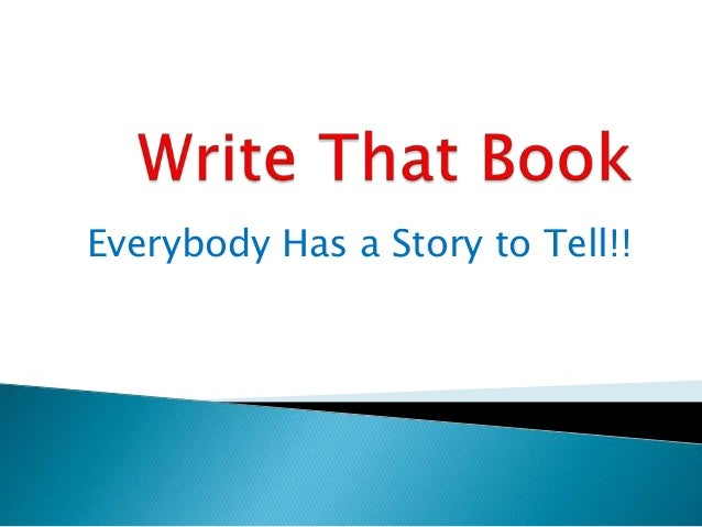 Everybody Has a Story to Tell!!
