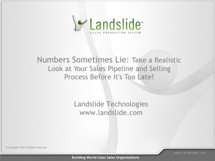 Numbers Sometimes Lie:  Take a Realistic Look at Your Sales Pipeline and Selling Process Before It's Too Late! Landslide T...