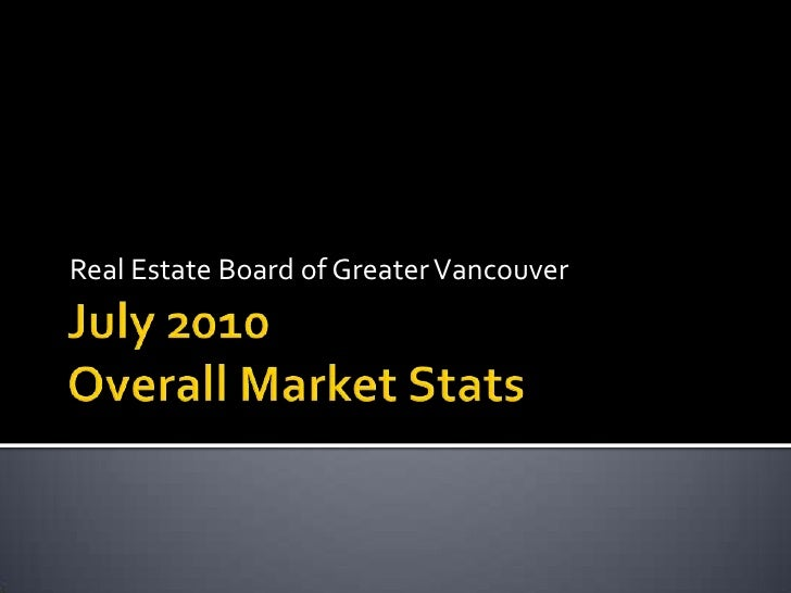 July 2010Overall Market Stats<br />Real Estate Board of Greater Vancouver<br />