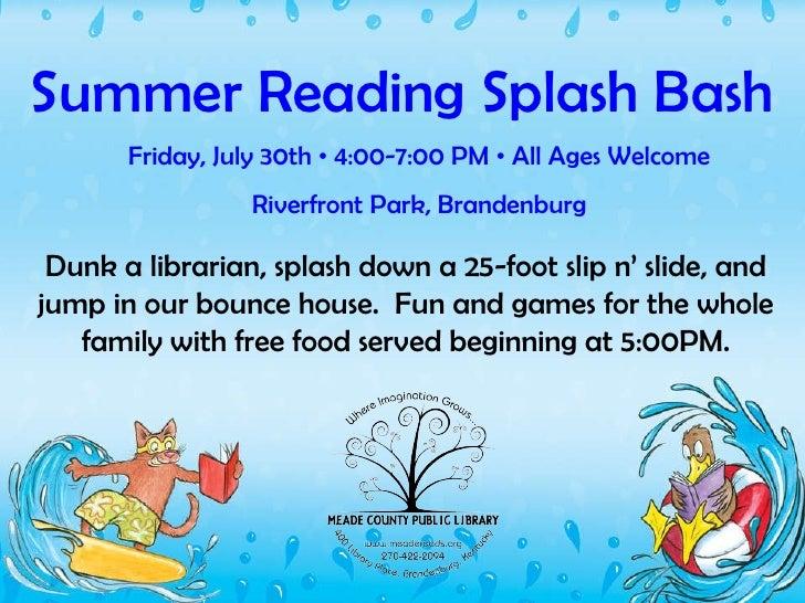 Summer Reading Splash Bash Friday, July 30th  •  4:00-7:00 PM  •  All Ages Welcome Riverfront Park, Brandenburg Dunk a lib...